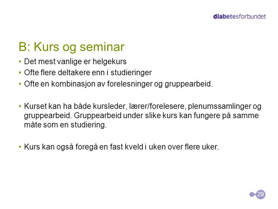 B: Kurs og seminar Det mest vanlige er helgekurs