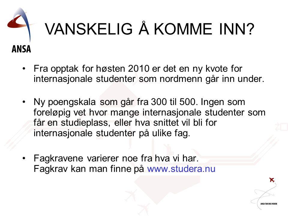 VANSKELIG Å KOMME INN Fra opptak for høsten 2010 er det en ny kvote for internasjonale studenter som nordmenn går inn under.