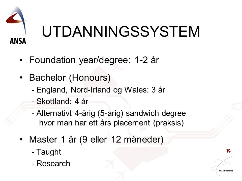 UTDANNINGSSYSTEM Foundation year/degree: 1-2 år Bachelor (Honours)
