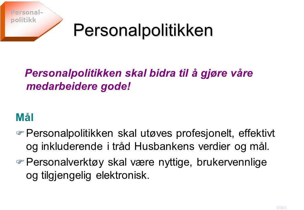 Personal-politikk Personalpolitikken. Personalpolitikken skal bidra til å gjøre våre medarbeidere gode!