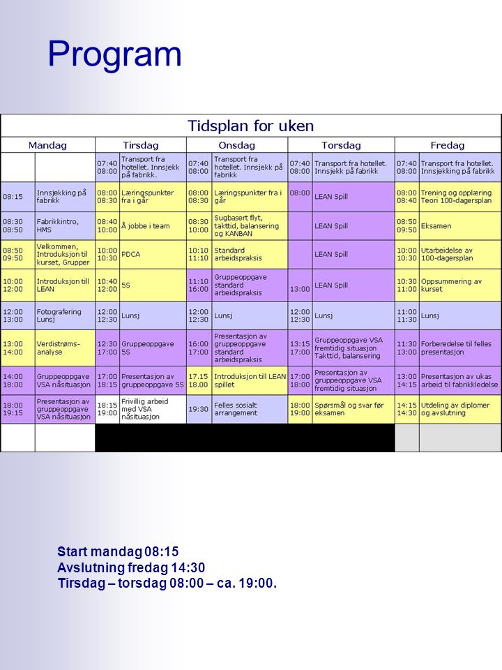 Program Start mandag 08:15 Avslutning fredag 14:30