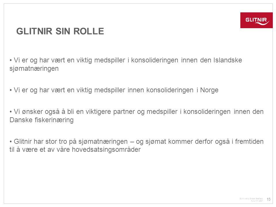 GLITNIR SIN ROLLE Vi er og har vært en viktig medspiller i konsolideringen innen den Islandske sjømatnæringen.