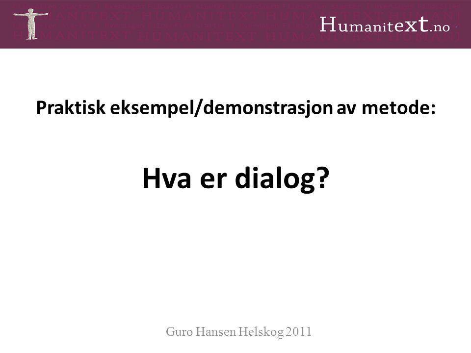 Praktisk eksempel/demonstrasjon av metode: Hva er dialog