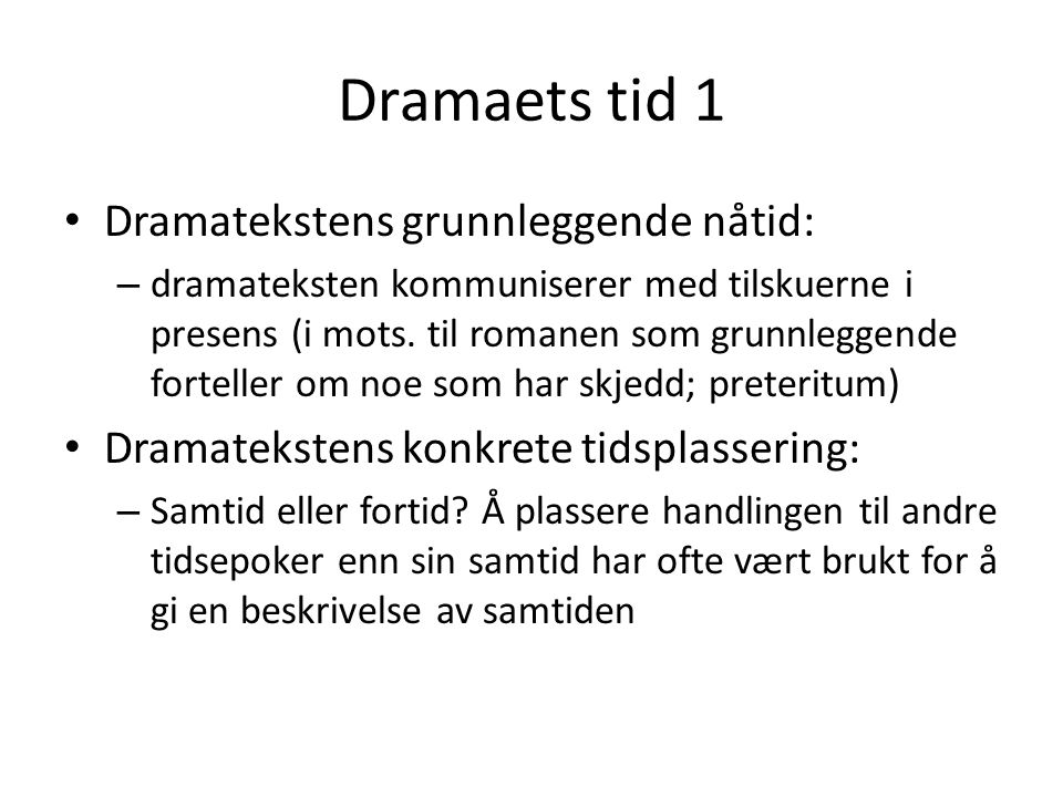 Dramaets tid 1 Dramatekstens grunnleggende nåtid: