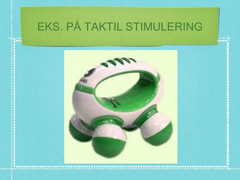 EKS. PÅ TAKTIL STIMULERING