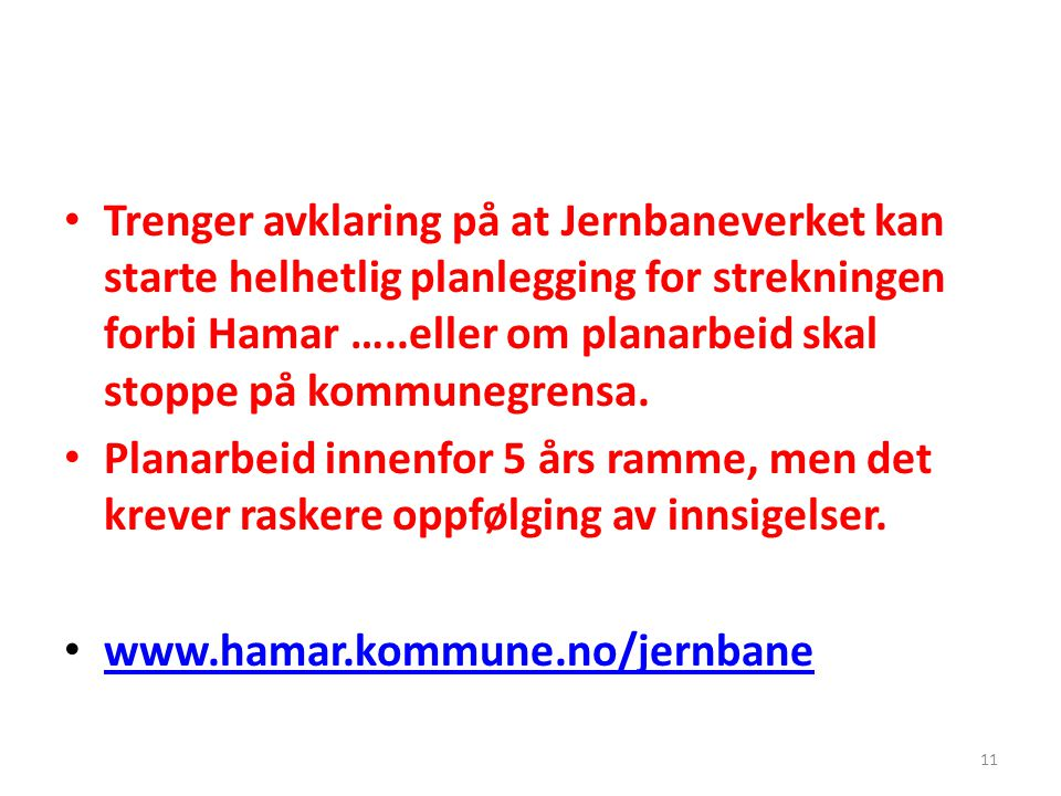 Trenger avklaring på at Jernbaneverket kan starte helhetlig planlegging for strekningen forbi Hamar …..eller om planarbeid skal stoppe på kommunegrensa.