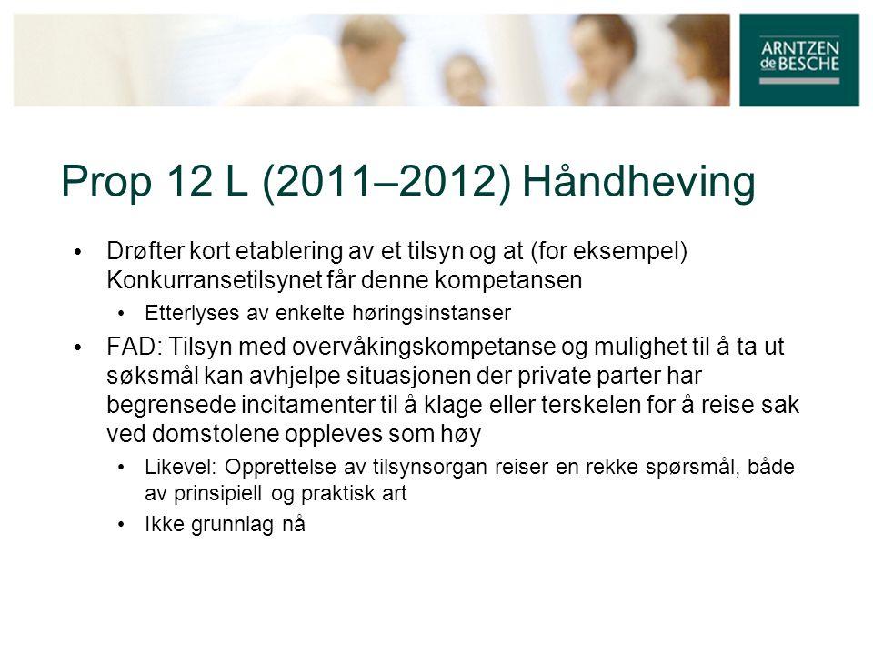 Prop 12 L (2011–2012) Håndheving Drøfter kort etablering av et tilsyn og at (for eksempel) Konkurransetilsynet får denne kompetansen.