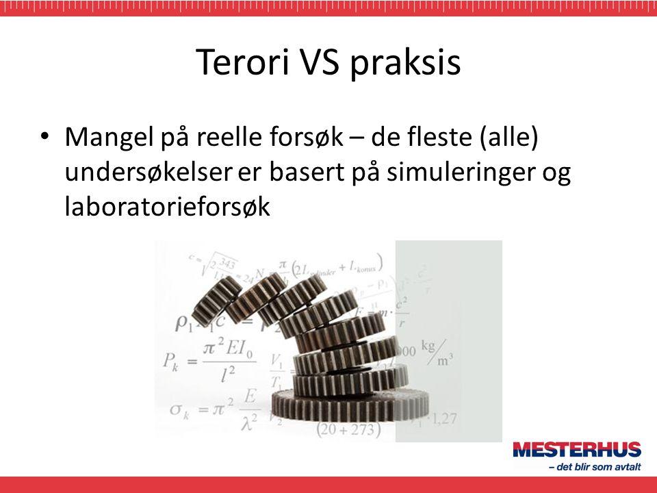 Terori VS praksis Mangel på reelle forsøk – de fleste (alle) undersøkelser er basert på simuleringer og laboratorieforsøk.