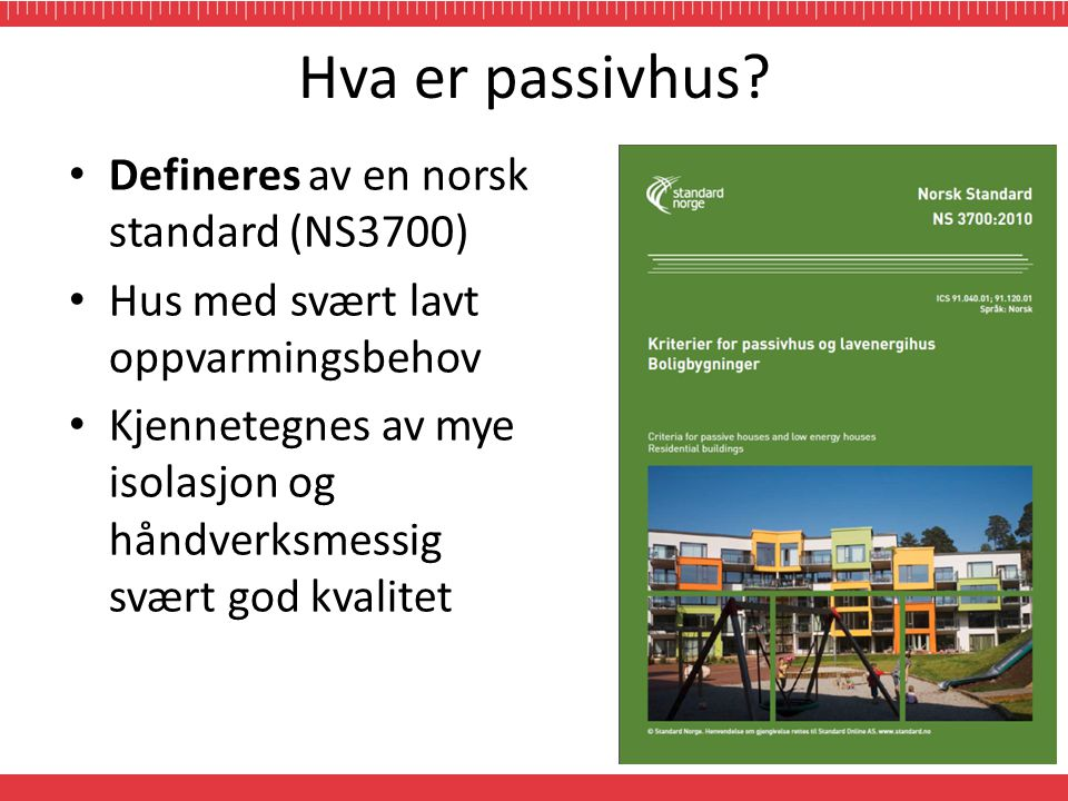 Hva er passivhus Defineres av en norsk standard (NS3700)