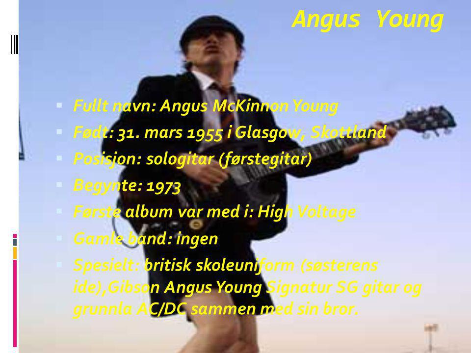 Angus Young Fullt navn: Angus McKinnon Young