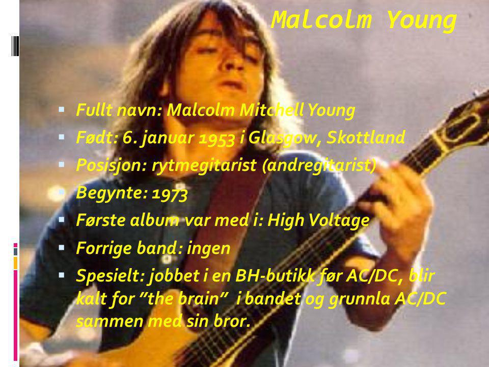 Malcolm Young Fullt navn: Malcolm Mitchell Young