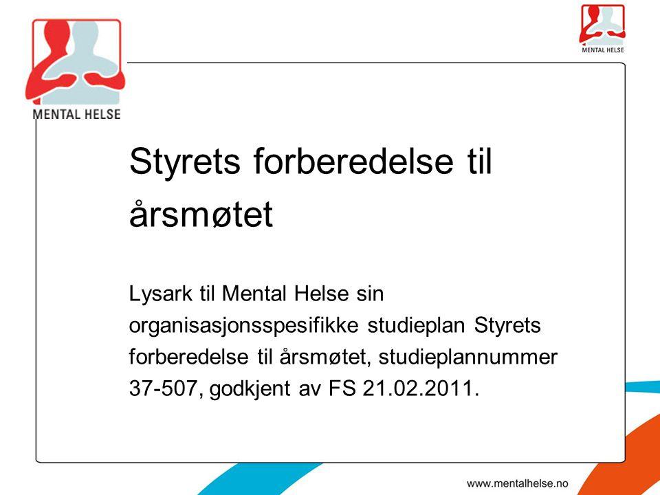Styrets forberedelse til årsmøtet Lysark til Mental Helse sin organisasjonsspesifikke studieplan Styrets forberedelse til årsmøtet, studieplannummer 37-507, godkjent av FS 21.02.2011.