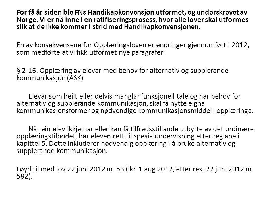 For få år siden ble FNs Handikapkonvensjon utformet, og underskrevet av Norge.