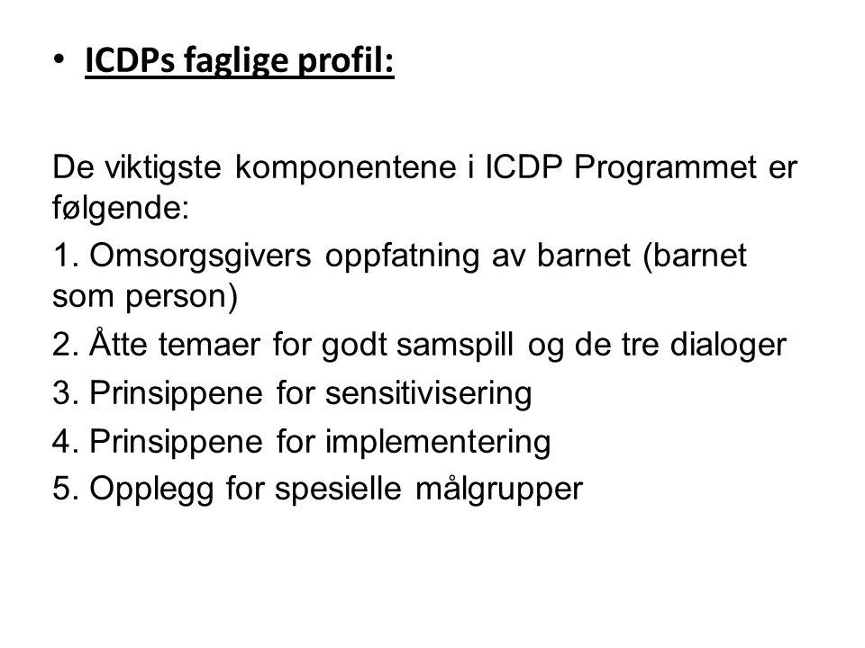 ICDPs faglige profil: De viktigste komponentene i ICDP Programmet er følgende: 1. Omsorgsgivers oppfatning av barnet (barnet som person)