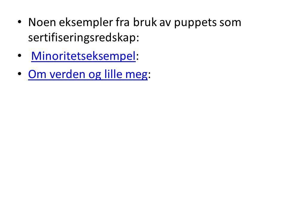 Noen eksempler fra bruk av puppets som sertifiseringsredskap: