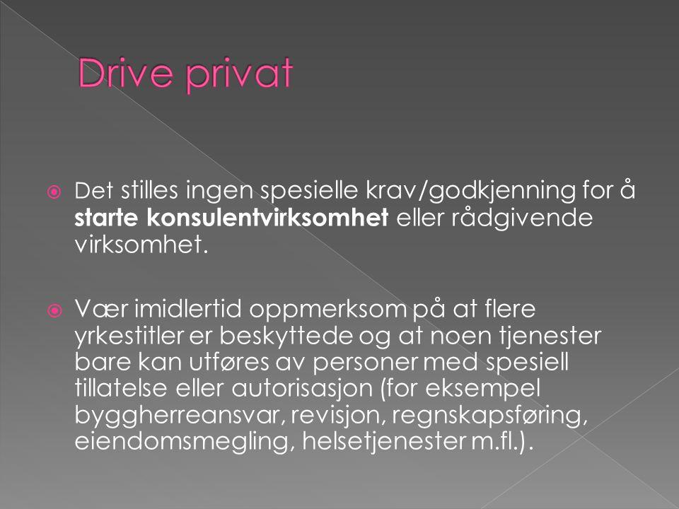 Drive privat Det stilles ingen spesielle krav/godkjenning for å starte konsulentvirksomhet eller rådgivende virksomhet.
