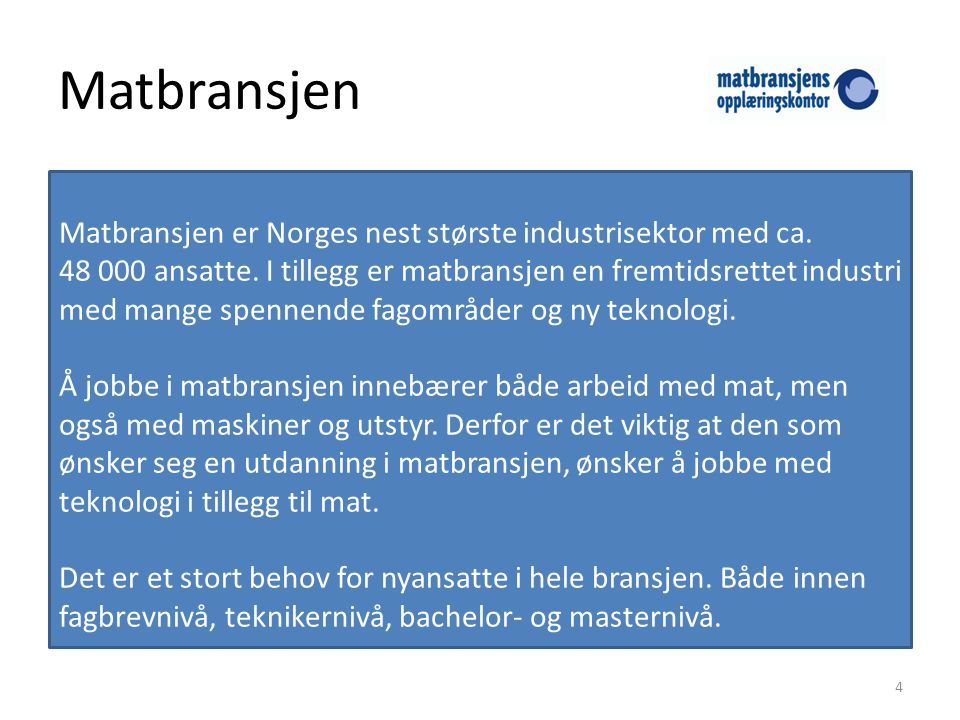 Matbransjen Matbransjen er Norges nest største industrisektor med ca.