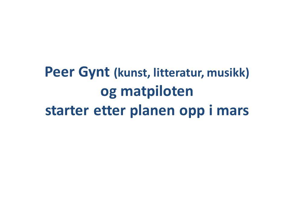 Peer Gynt (kunst, litteratur, musikk) og matpiloten starter etter planen opp i mars