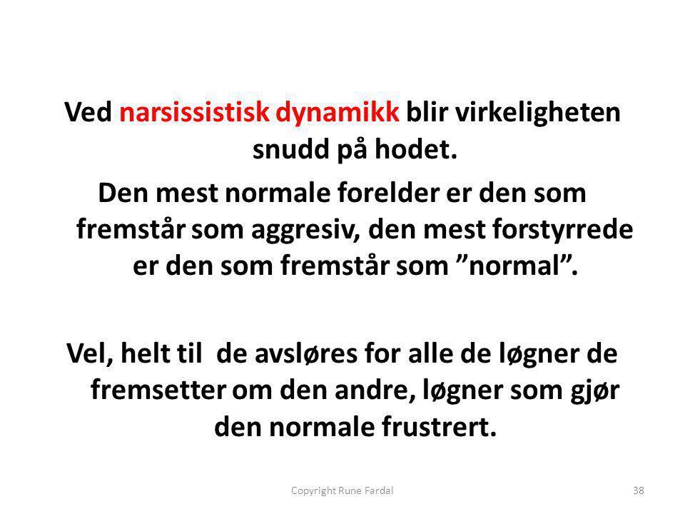 Ved narsissistisk dynamikk blir virkeligheten snudd på hodet