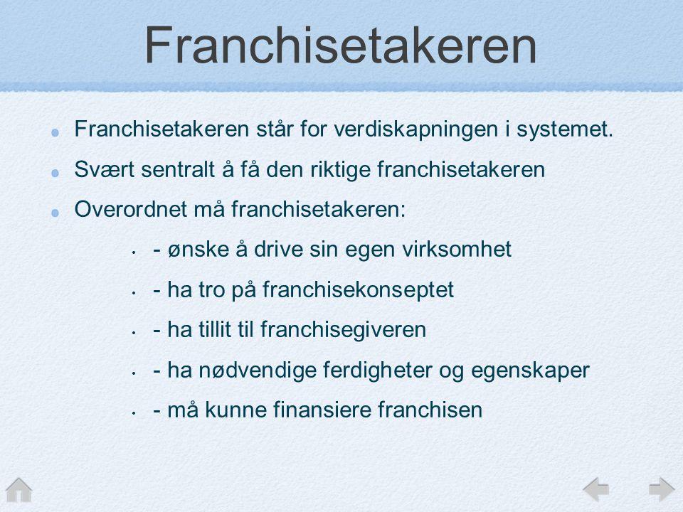 Franchisetakeren Franchisetakeren står for verdiskapningen i systemet.
