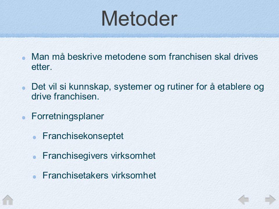 Metoder Man må beskrive metodene som franchisen skal drives etter.