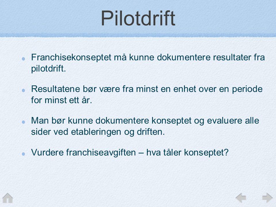 Pilotdrift Franchisekonseptet må kunne dokumentere resultater fra pilotdrift.