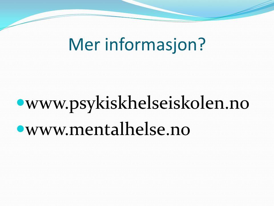 Mer informasjon www.psykiskhelseiskolen.no www.mentalhelse.no