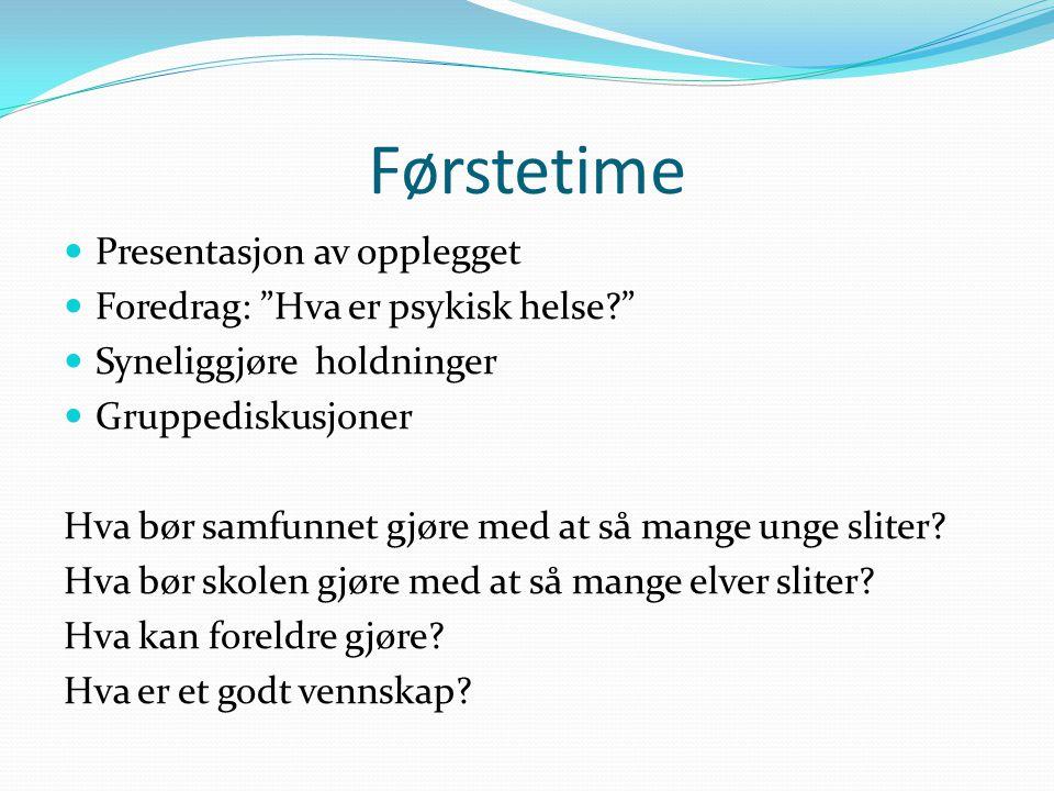 Førstetime Presentasjon av opplegget Foredrag: Hva er psykisk helse