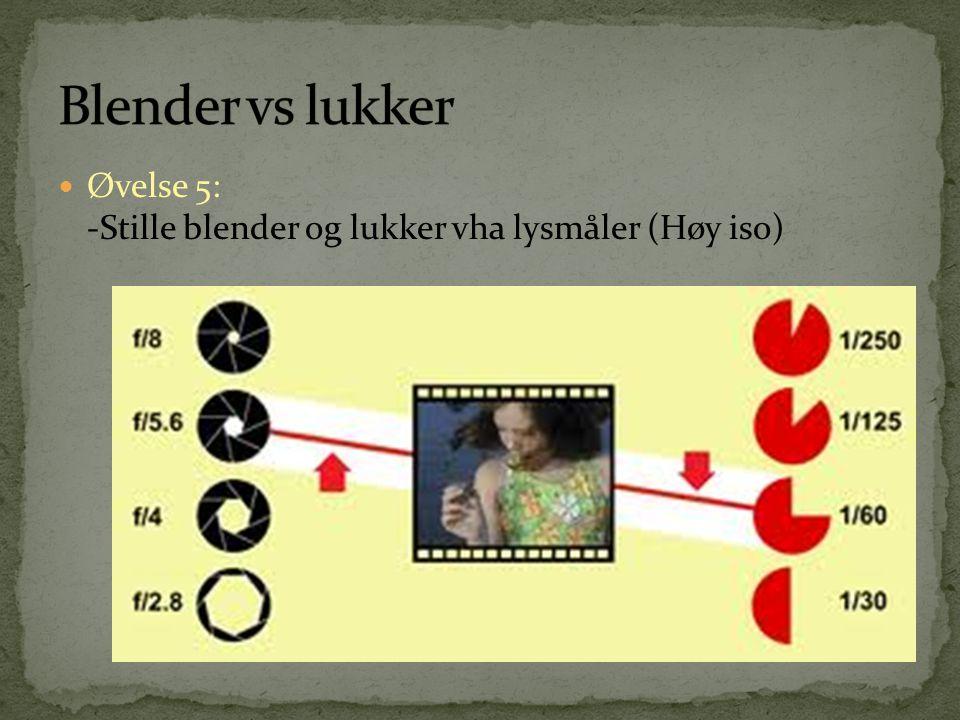 Blender vs lukker Øvelse 5: -Stille blender og lukker vha lysmåler (Høy iso)