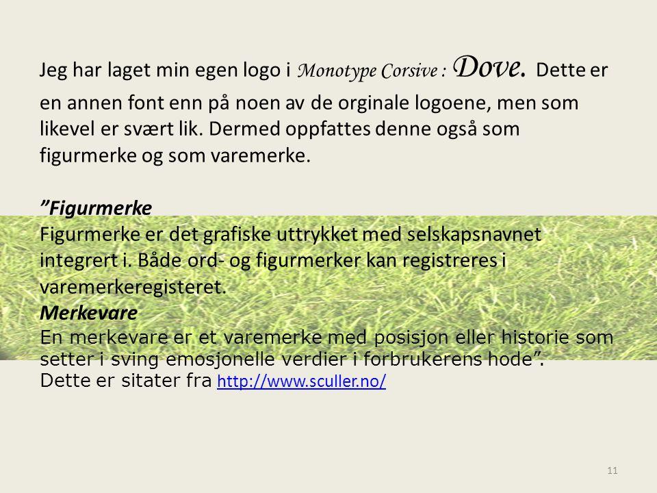 Jeg har laget min egen logo i Monotype Corsive : Dove