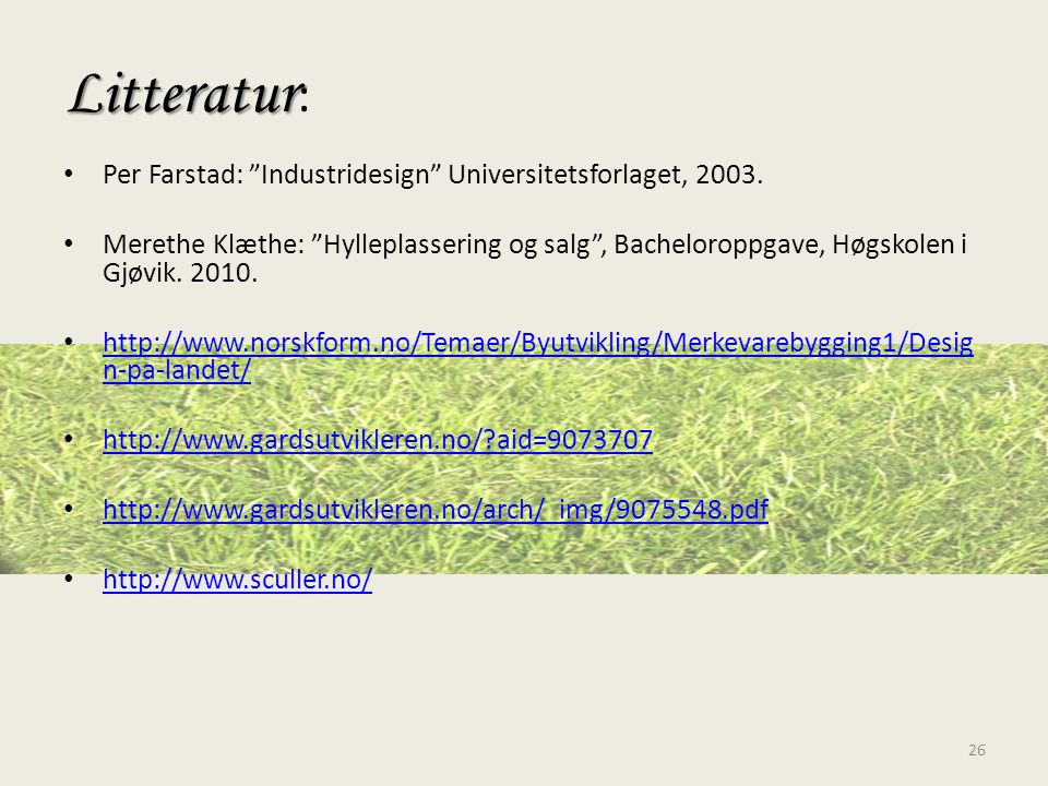 Litteratur: Per Farstad: Industridesign Universitetsforlaget, 2003.