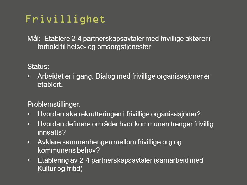 Frivillighet Mål: Etablere 2-4 partnerskapsavtaler med frivillige aktører i forhold til helse- og omsorgstjenester.