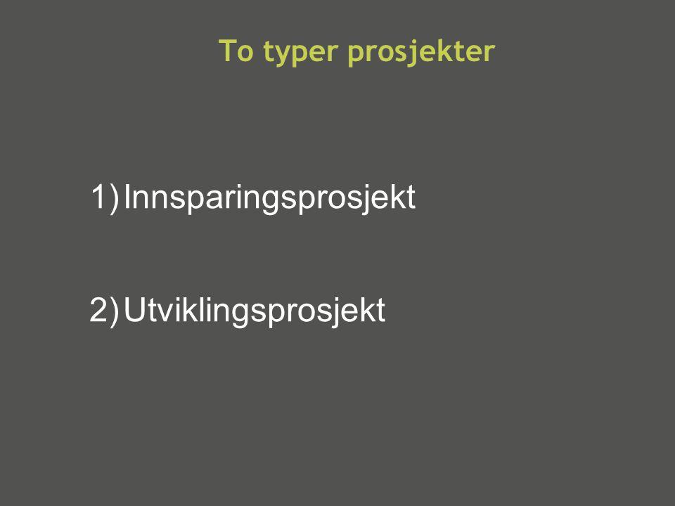 To typer prosjekter Innsparingsprosjekt Utviklingsprosjekt 6