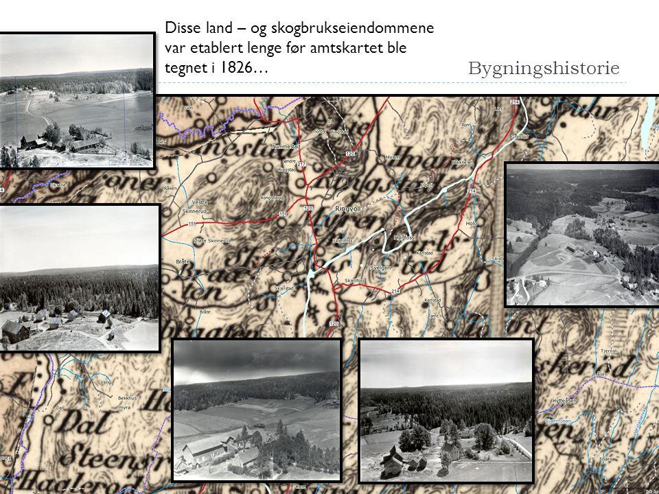 Bygningshistorie Disse land – og skogbrukseiendommene var etablert lenge før amtskartet ble tegnet i 1826…