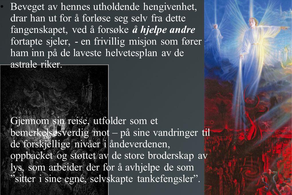 Beveget av hennes utholdende hengivenhet, drar han ut for å forløse seg selv fra dette fangenskapet, ved å forsøke å hjelpe andre fortapte sjeler, - en frivillig misjon som fører ham inn på de laveste helvetesplan av de astrale riker.