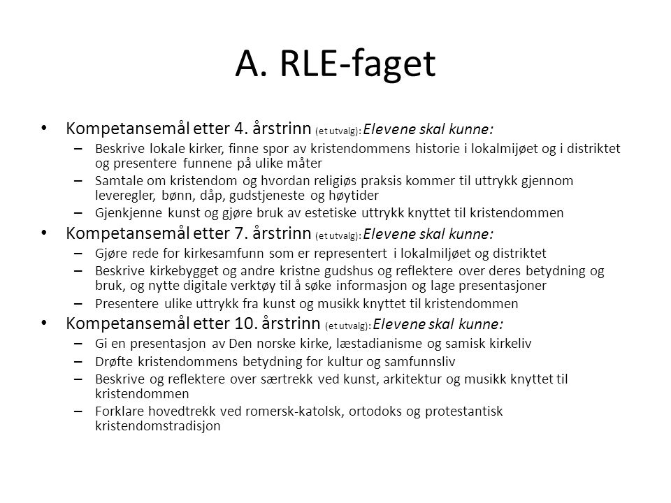 A. RLE-faget Kompetansemål etter 4. årstrinn (et utvalg): Elevene skal kunne: