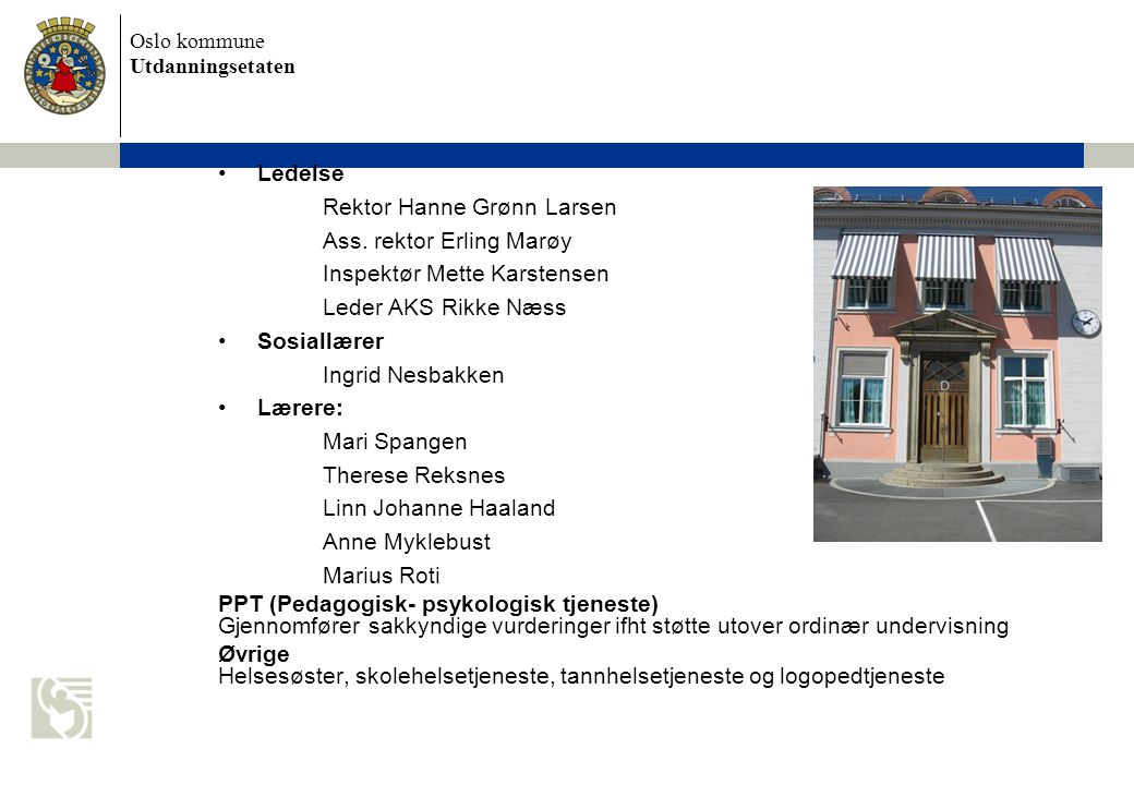 Ledelse Rektor Hanne Grønn Larsen. Ass. rektor Erling Marøy. Inspektør Mette Karstensen. Leder AKS Rikke Næss.