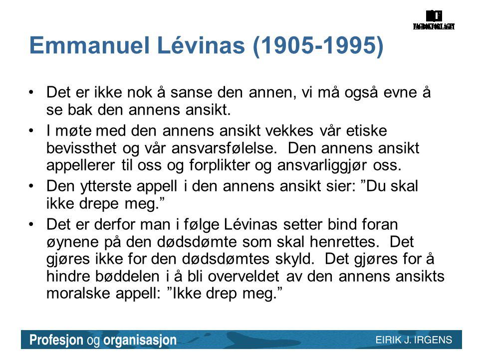 Emmanuel Lévinas (1905-1995) Det er ikke nok å sanse den annen, vi må også evne å se bak den annens ansikt.