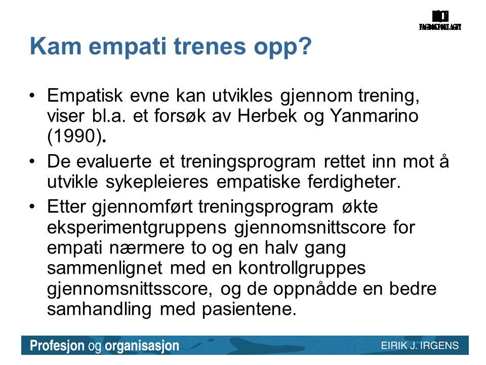 Kam empati trenes opp Empatisk evne kan utvikles gjennom trening, viser bl.a. et forsøk av Herbek og Yanmarino (1990).