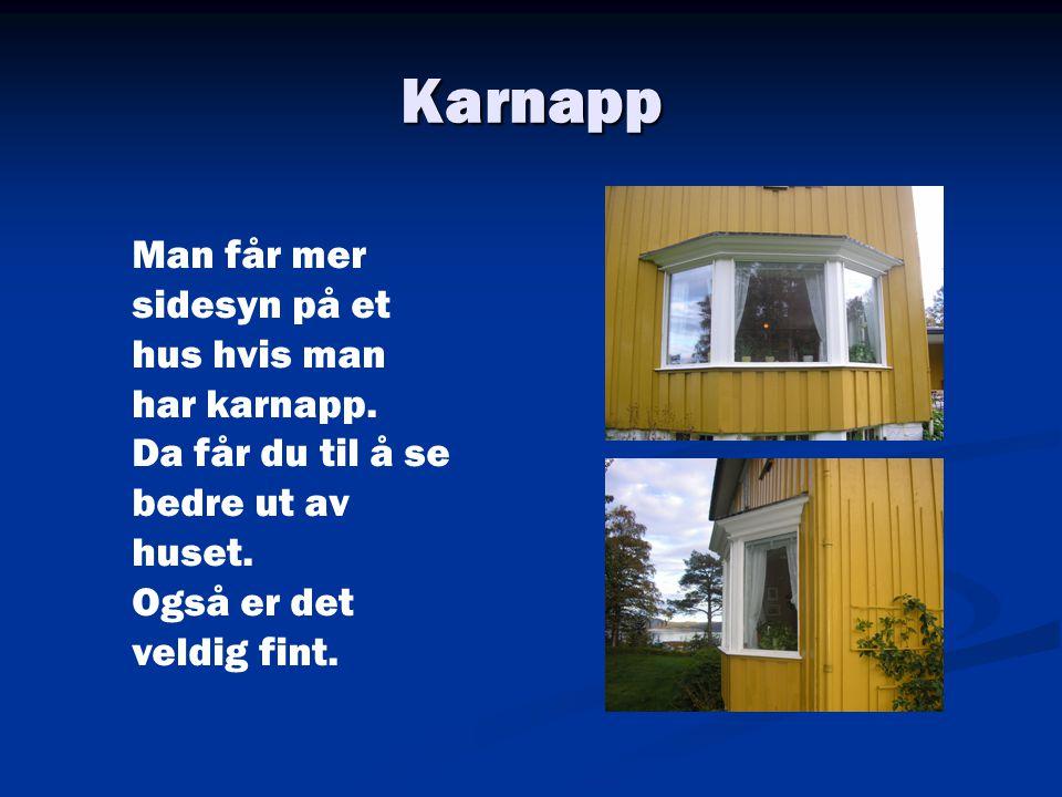 Karnapp Man får mer sidesyn på et hus hvis man har karnapp.