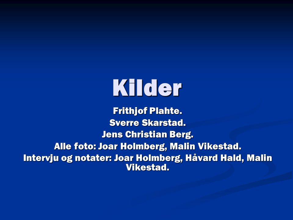 Kilder Frithjof Plahte. Sverre Skarstad. Jens Christian Berg.