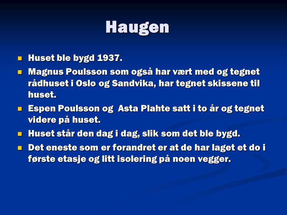 Haugen Huset ble bygd 1937. Magnus Poulsson som også har vært med og tegnet rådhuset i Oslo og Sandvika, har tegnet skissene til huset.
