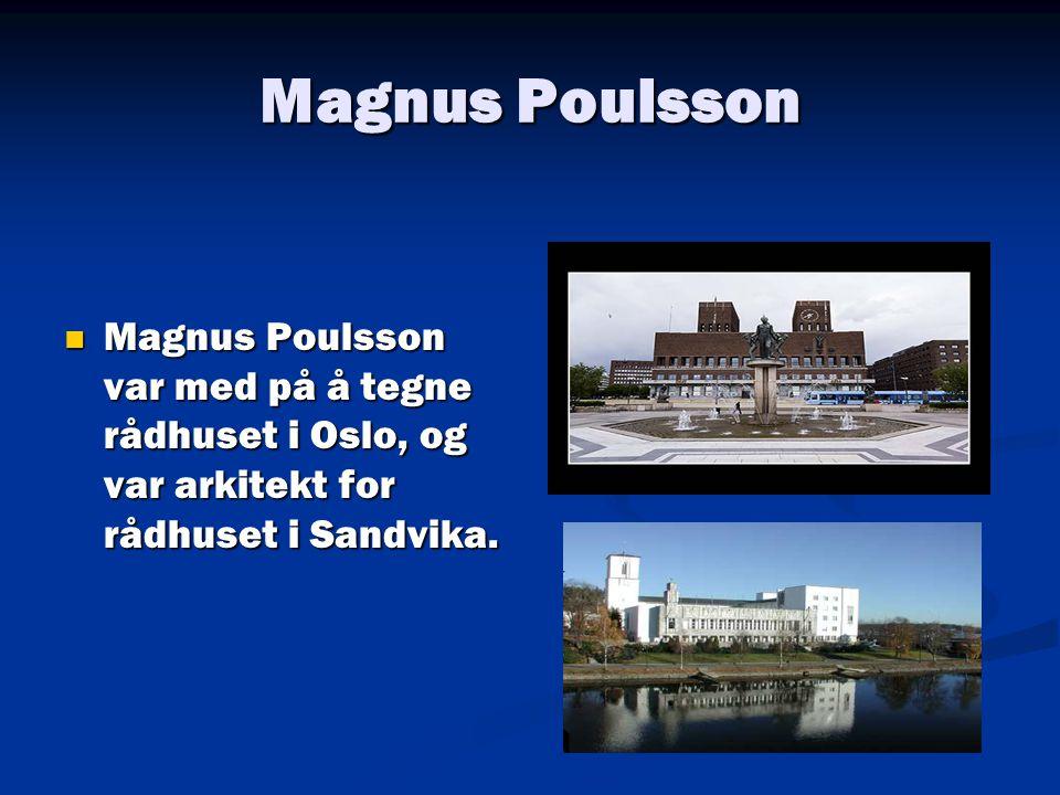 Magnus Poulsson Magnus Poulsson var med på å tegne rådhuset i Oslo, og var arkitekt for rådhuset i Sandvika.