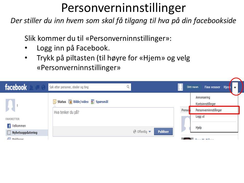 Personverninnstillinger Der stiller du inn hvem som skal få tilgang til hva på din facebookside
