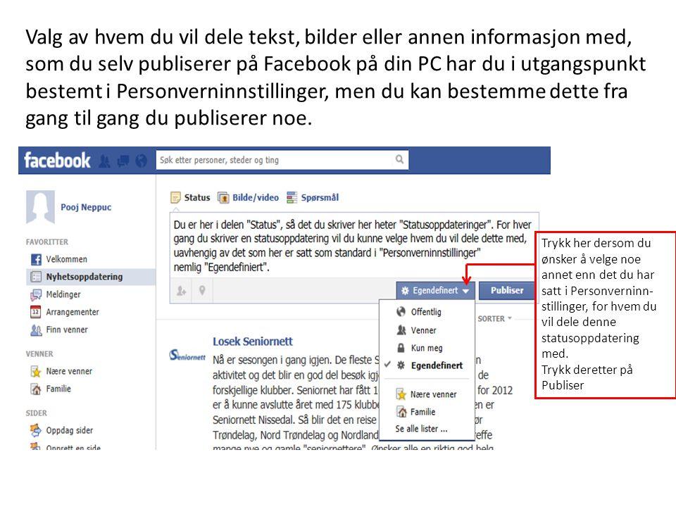 Valg av hvem du vil dele tekst, bilder eller annen informasjon med, som du selv publiserer på Facebook på din PC har du i utgangspunkt bestemt i Personverninnstillinger, men du kan bestemme dette fra gang til gang du publiserer noe.