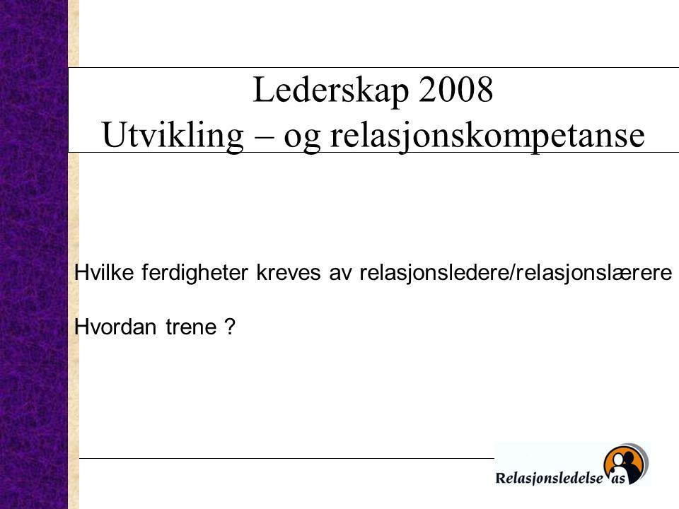 Lederskap 2008 Utvikling – og relasjonskompetanse