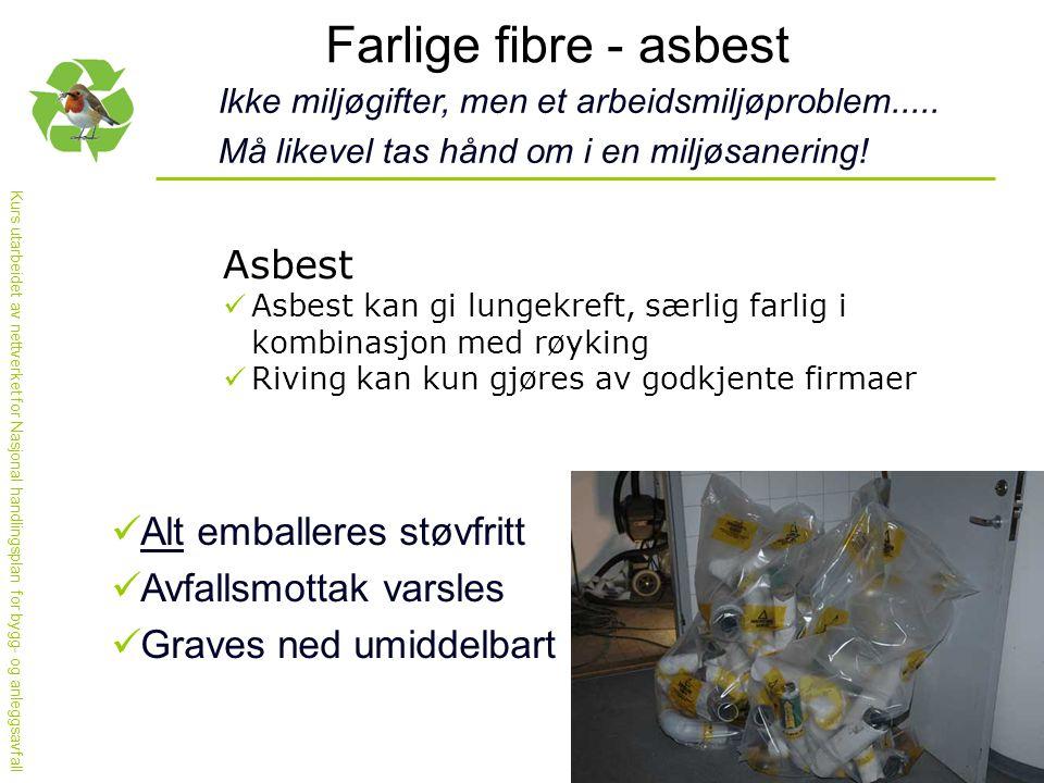 Farlige fibre - asbest Asbest Alt emballeres støvfritt