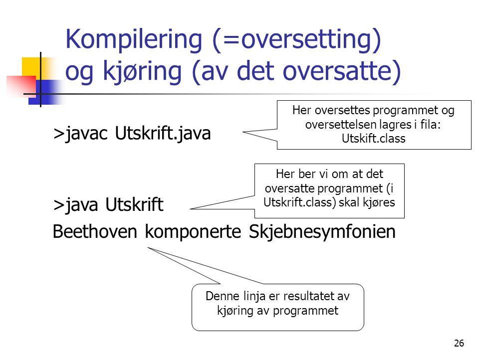 Kompilering (=oversetting) og kjøring (av det oversatte)