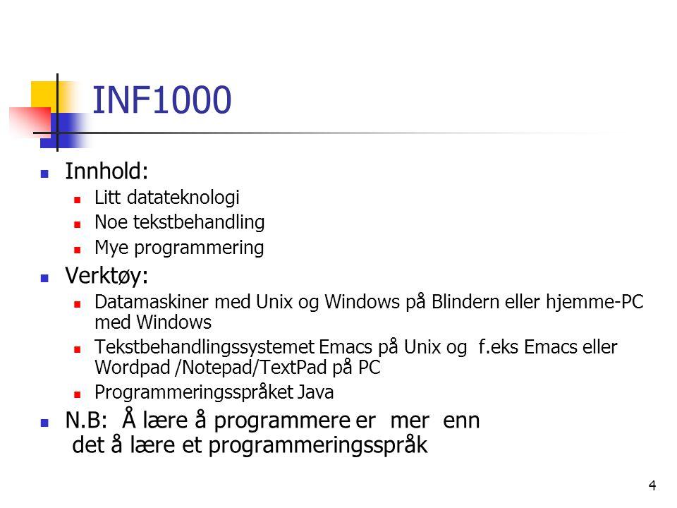 INF1000 Innhold: Litt datateknologi. Noe tekstbehandling. Mye programmering. Verktøy: