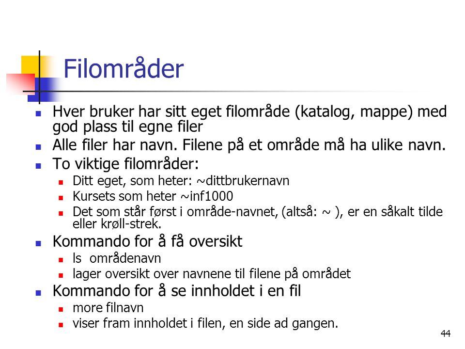 Filområder Hver bruker har sitt eget filområde (katalog, mappe) med god plass til egne filer.